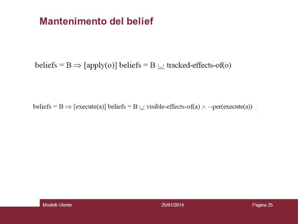 25/01/2014Modelli UtentePagina 25 Mantenimento del belief Agente crede alleffetto degli operatori applicati Agente crede a osservazioni dello stato de