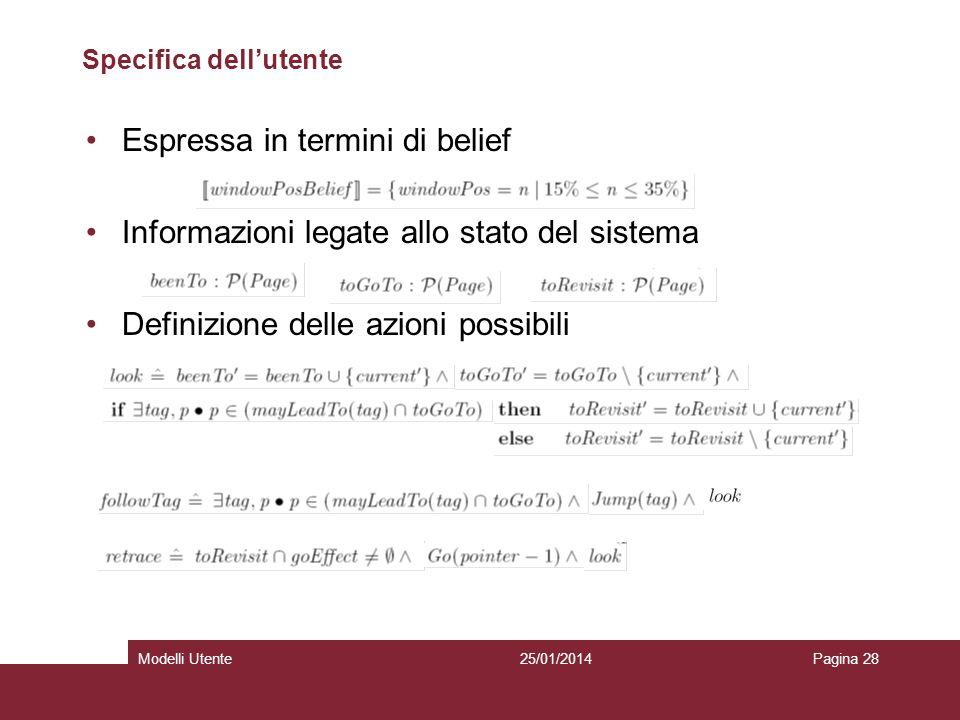 25/01/2014Modelli UtentePagina 28 Specifica dellutente Espressa in termini di belief Informazioni legate allo stato del sistema Definizione delle azio