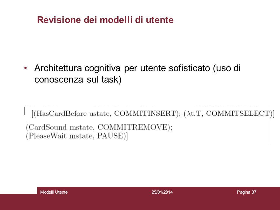 25/01/2014Modelli UtentePagina 37 Revisione dei modelli di utente Architettura cognitiva per utente sofisticato (uso di conoscenza sul task)