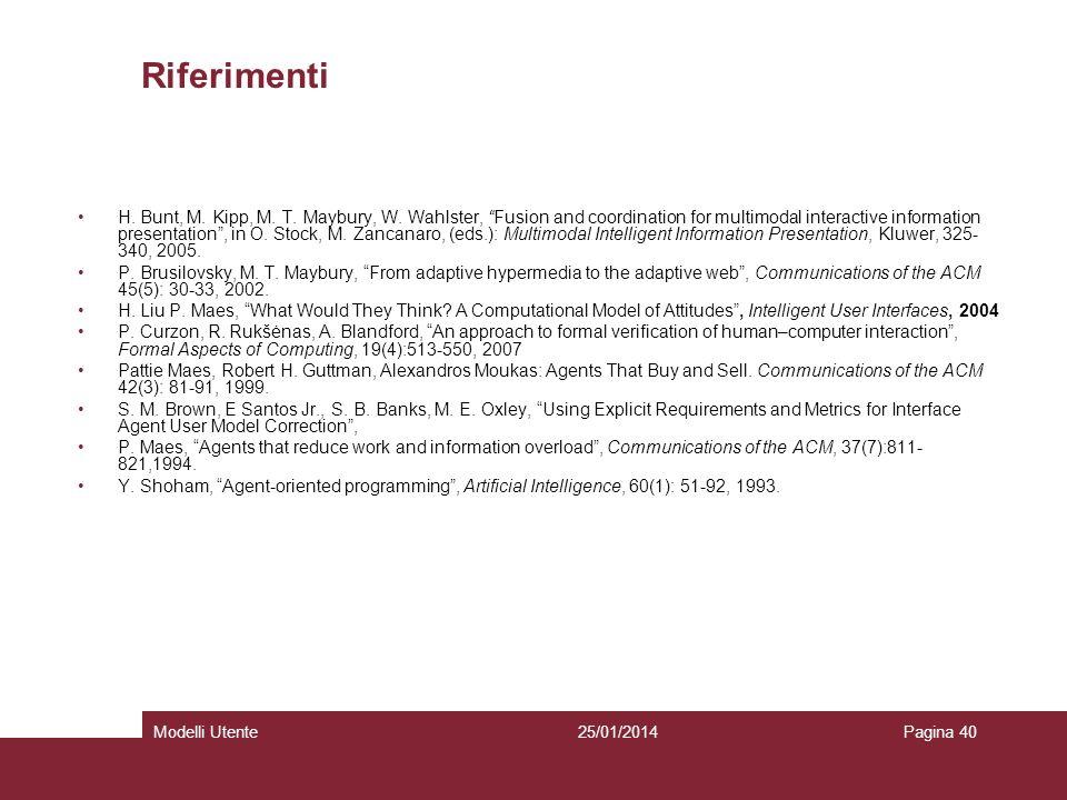 25/01/2014Modelli UtentePagina 40 Riferimenti H. Bunt, M. Kipp, M. T. Maybury, W. Wahlster, Fusion and coordination for multimodal interactive informa