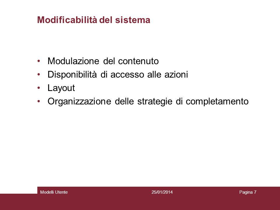 25/01/2014Modelli UtentePagina 28 Specifica dellutente Espressa in termini di belief Informazioni legate allo stato del sistema Definizione delle azioni possibili