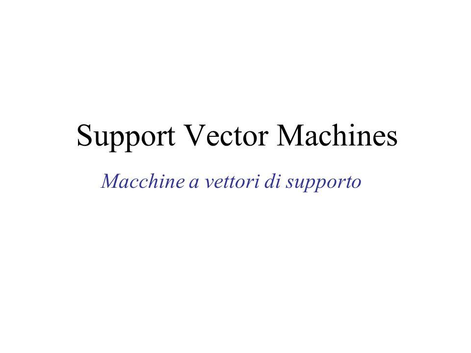 Support Vector Machines Macchine a vettori di supporto