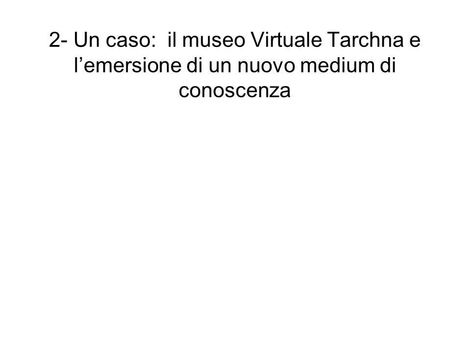2- Un caso: il museo Virtuale Tarchna e lemersione di un nuovo medium di conoscenza