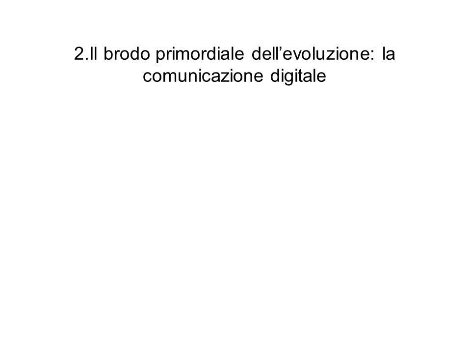 2.Il brodo primordiale dellevoluzione: la comunicazione digitale