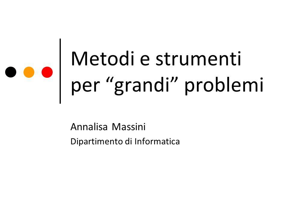 Metodi e strumenti per grandi problemi Annalisa Massini Dipartimento di Informatica
