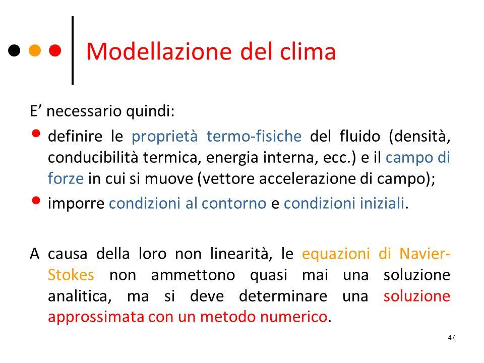 Modellazione del clima E necessario quindi: definire le proprietà termo-fisiche del fluido (densità, conducibilità termica, energia interna, ecc.) e i