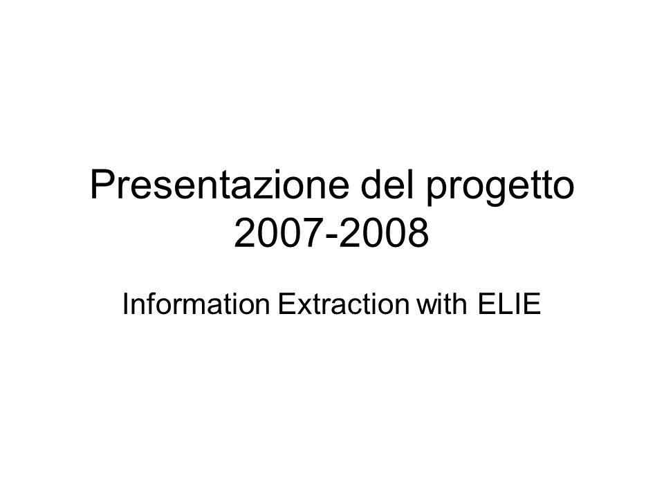 Presentazione del progetto 2007-2008 Information Extraction with ELIE