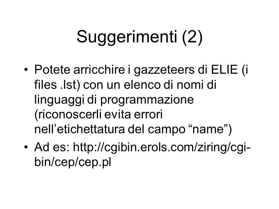 Suggerimenti (2) Potete arricchire i gazzeteers di ELIE (i files.lst) con un elenco di nomi di linguaggi di programmazione (riconoscerli evita errori nelletichettatura del campo name) Ad es: http://cgibin.erols.com/ziring/cgi- bin/cep/cep.pl
