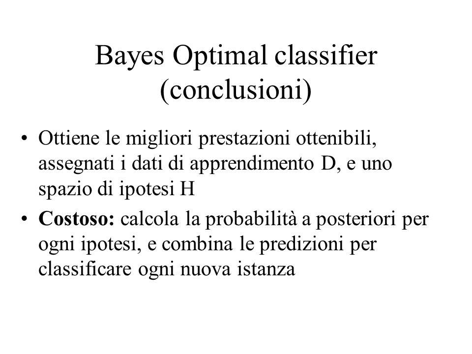 Naïve Bayes Classifier Si applica al caso in cui le ipotesi in H sono rappresentabili mediante una congiunzione di valori di attributi (k-monomi), e c(x) può assumere valori da un insieme finito C.