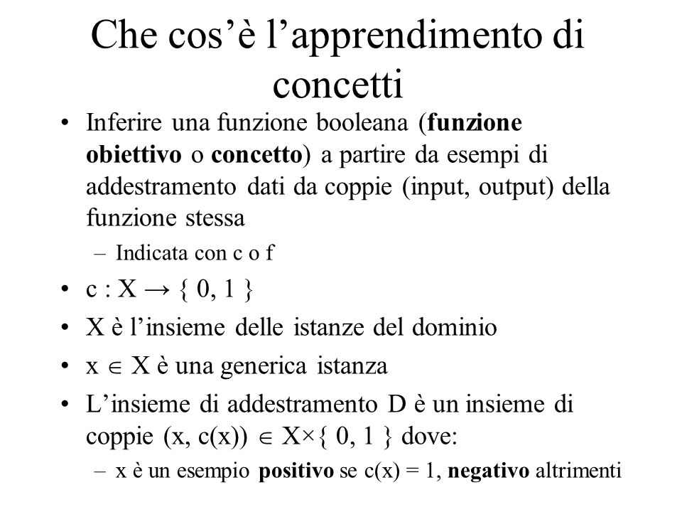 Un apprendista privo di inclinazioni S { x 1 x 2 x 3 } –(si limita ad accettare gli esempi positivi) G { x 4 x 5 } –(si limita a escludere gli esempi negativi) Ogni nuovo esempio aggiunge una disgiunzione a S (se +) o una congiunzione a G (se -) Ma in questo modo, i soli esempi classificabili da S e G sono gli esempi osservati.
