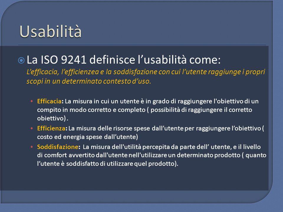 La ISO 9241 definisce lusabilità come: Lefficacia, lefficienzea e la soddisfazione con cui lutente raggiunge i propri scopi in un determinato contesto