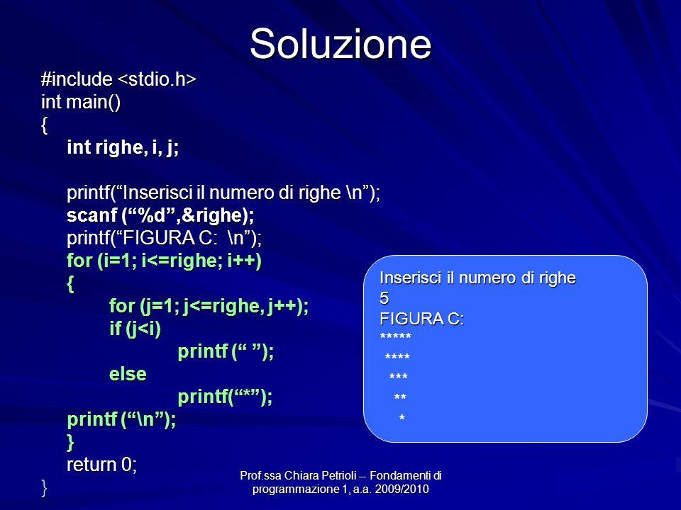 Prof.ssa Chiara Petrioli -- Fondamenti di programmazione 1, a.a. 2009/2010Soluzione #include #include int main() { int righe, i, j; printf(Inserisci i