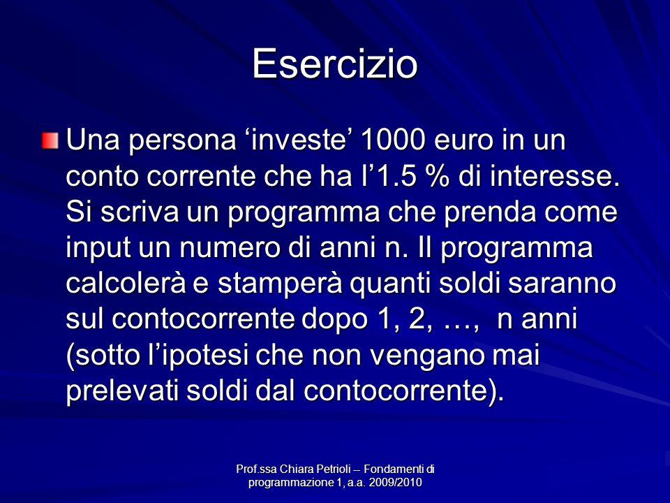 Esercizio Una persona investe 1000 euro in un conto corrente che ha l1.5 % di interesse. Si scriva un programma che prenda come input un numero di ann