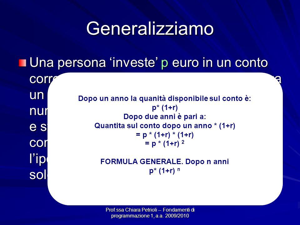 Prof.ssa Chiara Petrioli -- Fondamenti di programmazione 1, a.a. 2009/2010 Generalizziamo Una persona investe p euro in un conto corrente che ha lr %