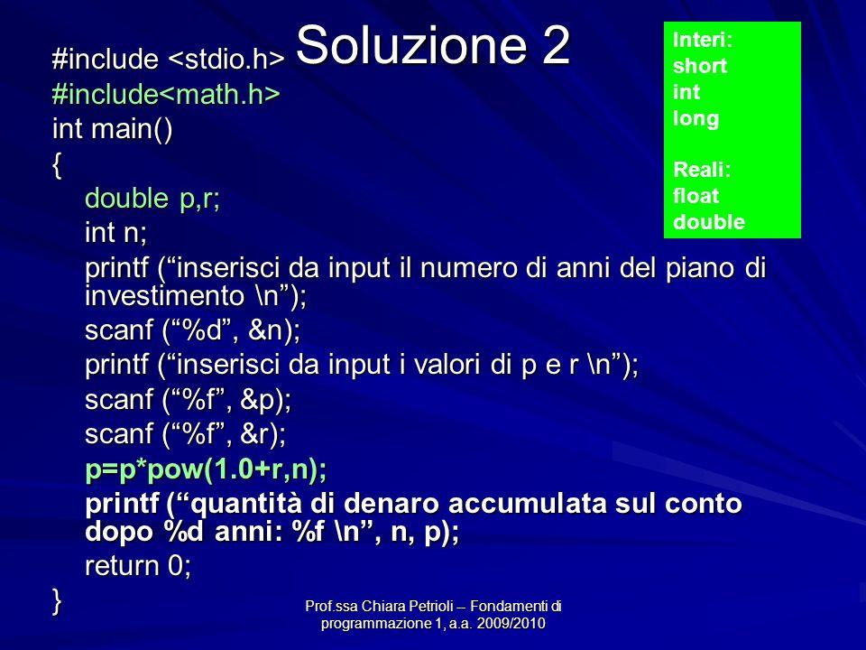 Prof.ssa Chiara Petrioli -- Fondamenti di programmazione 1, a.a. 2009/2010 Soluzione 2 #include #include #include<math.h> int main() { double p,r; int