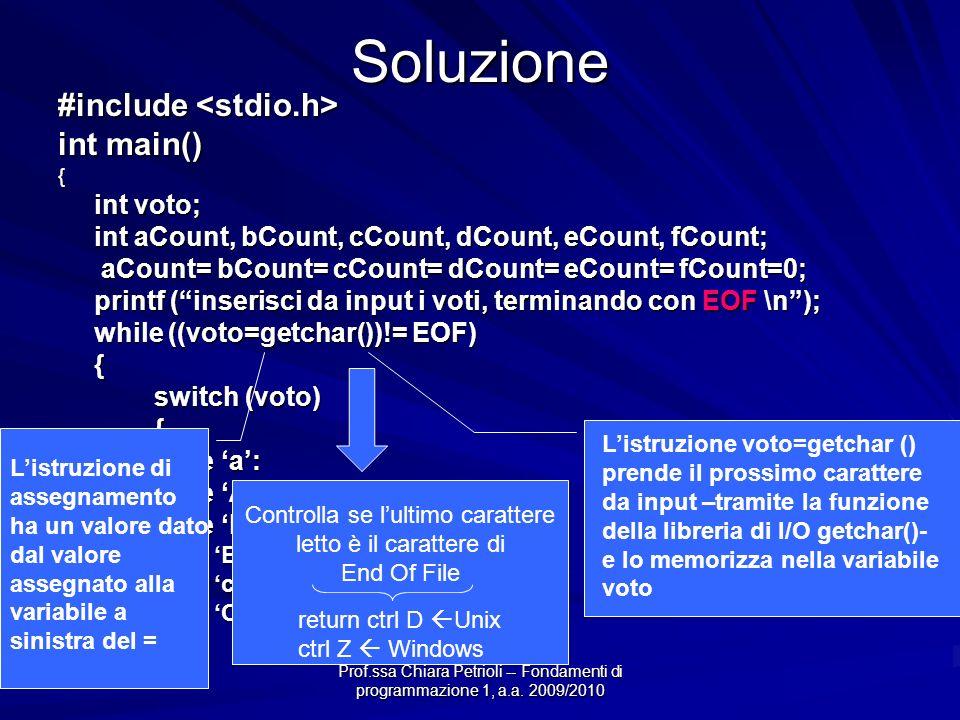 Prof.ssa Chiara Petrioli -- Fondamenti di programmazione 1, a.a. 2009/2010Soluzione #include #include int main() { int voto; int aCount, bCount, cCoun