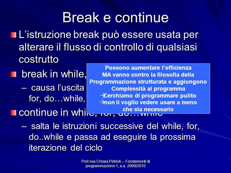 Prof.ssa Chiara Petrioli -- Fondamenti di programmazione 1, a.a. 2009/2010 Break e continue Listruzione break può essere usata per alterare il flusso