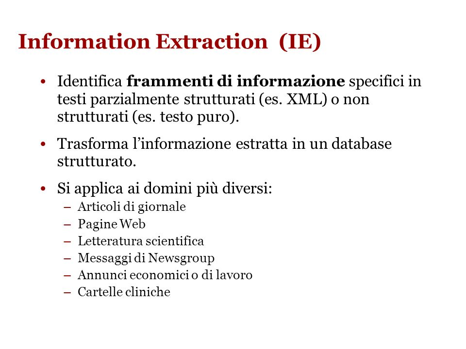 Struttura estratta (template) computer_science_job id: 56nigp$mrs@bilbo.reference.com title: SOFTWARE PROGRAMMER salary: company: recruiter: state: TN city: country: US language: C platform: PC \ DOS \ OS-2 \ UNIX application: area: Voice Mail req_years_experience: 2 desired_years_experience: 5 req_degree: desired_degree: post_date: 17 Nov 1996