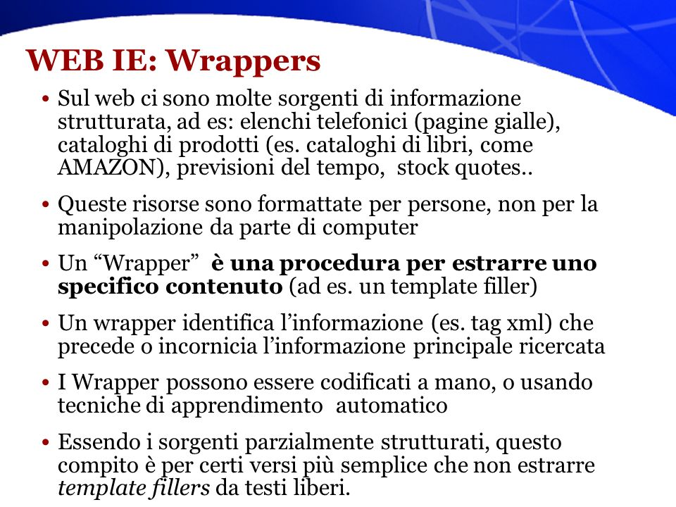 IE vs. web-IE I sistemi di IE non-web analizzano documenti non strutturati (che tuttavia possono anche essere sul web), utilizzando prevalentemente me