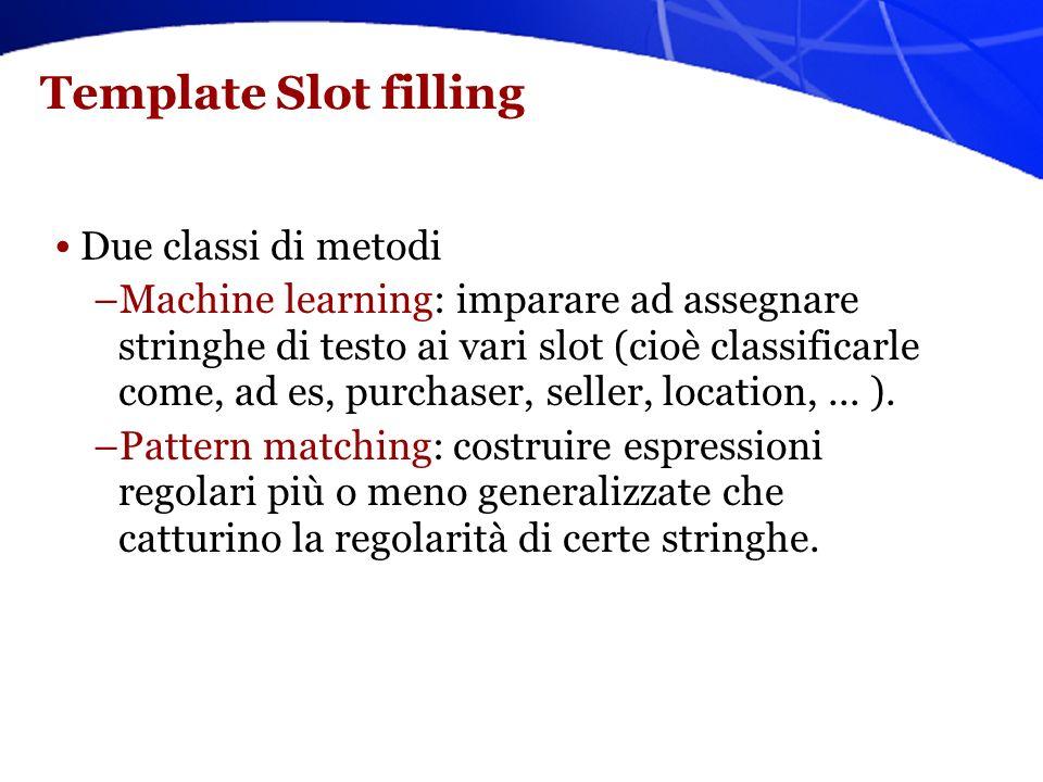 Definizione di Template Record di coppie attributo (slot) valore (filler). Valori sono parti del testo con cui riempire lo slot. Gli slot vanno riempi