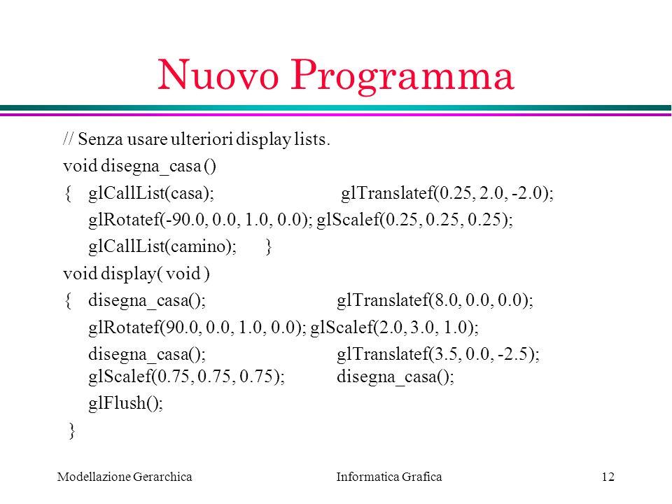 Informatica Grafica Modellazione Gerarchica12 Nuovo Programma // Senza usare ulteriori display lists. void disegna_casa () {glCallList(casa); glTransl
