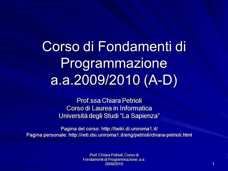 Prof. Chiara Petrioli, Corso di Fondamenti di Programmazione, a.a. 2009/2010 1 Corso di Fondamenti di Programmazione a.a.2009/2010 (A-D) Prof.ssa Chia