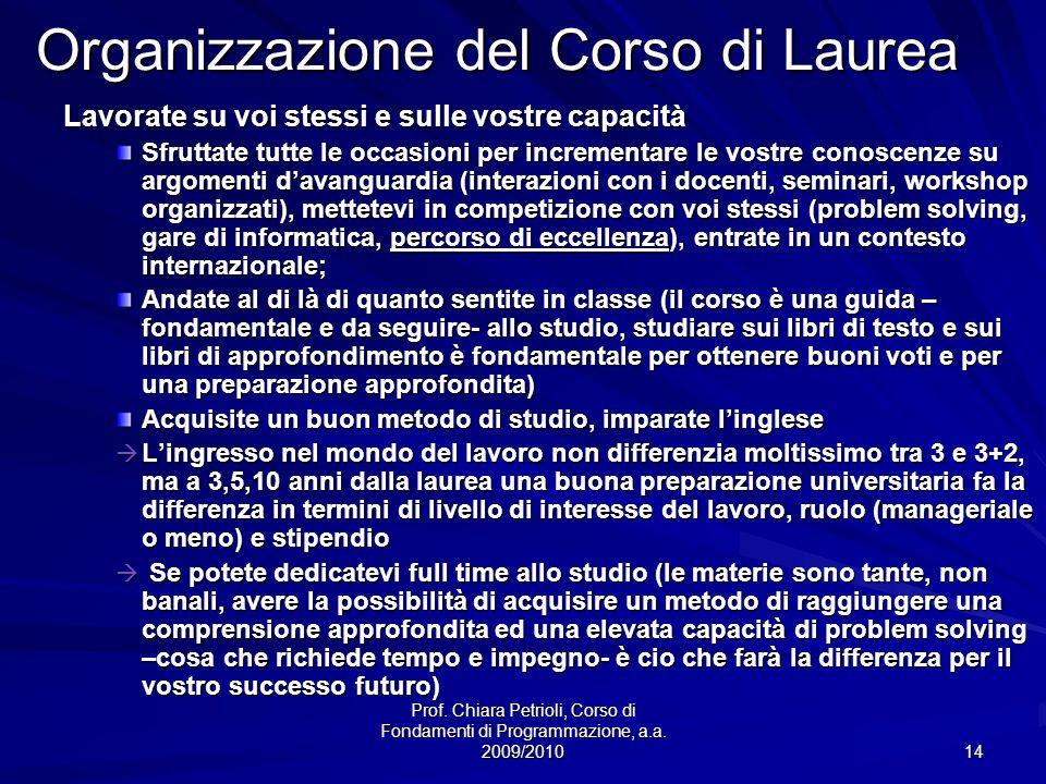 Prof. Chiara Petrioli, Corso di Fondamenti di Programmazione, a.a. 2009/2010 14 Organizzazione del Corso di Laurea Lavorate su voi stessi e sulle vost