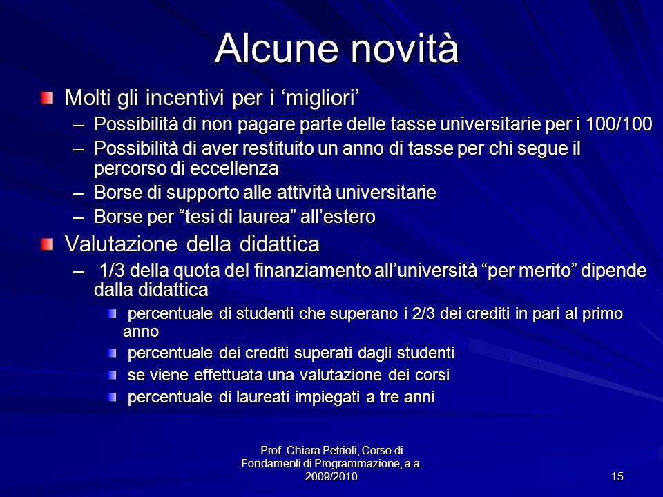 Prof. Chiara Petrioli, Corso di Fondamenti di Programmazione, a.a. 2009/2010 15 Alcune novità Molti gli incentivi per i migliori –Possibilità di non p