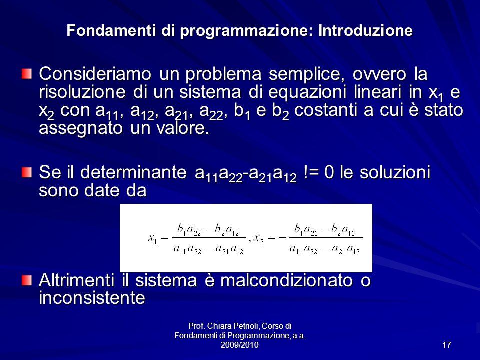 Prof. Chiara Petrioli, Corso di Fondamenti di Programmazione, a.a. 2009/2010 17 Fondamenti di programmazione: Introduzione Consideriamo un problema se