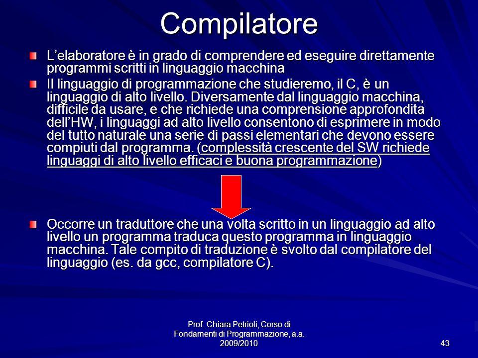 Prof. Chiara Petrioli, Corso di Fondamenti di Programmazione, a.a. 2009/2010 43Compilatore Lelaboratore è in grado di comprendere ed eseguire direttam