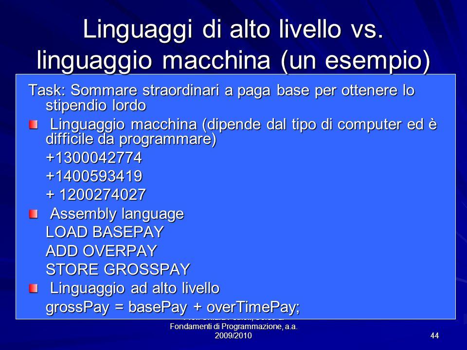 Prof. Chiara Petrioli, Corso di Fondamenti di Programmazione, a.a. 2009/2010 44 Linguaggi di alto livello vs. linguaggio macchina (un esempio) Task: S