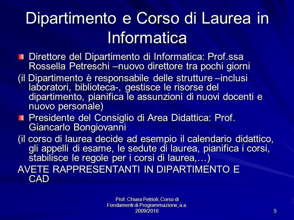Prof. Chiara Petrioli, Corso di Fondamenti di Programmazione, a.a. 2009/2010 5 Dipartimento e Corso di Laurea in Informatica Direttore del Dipartiment