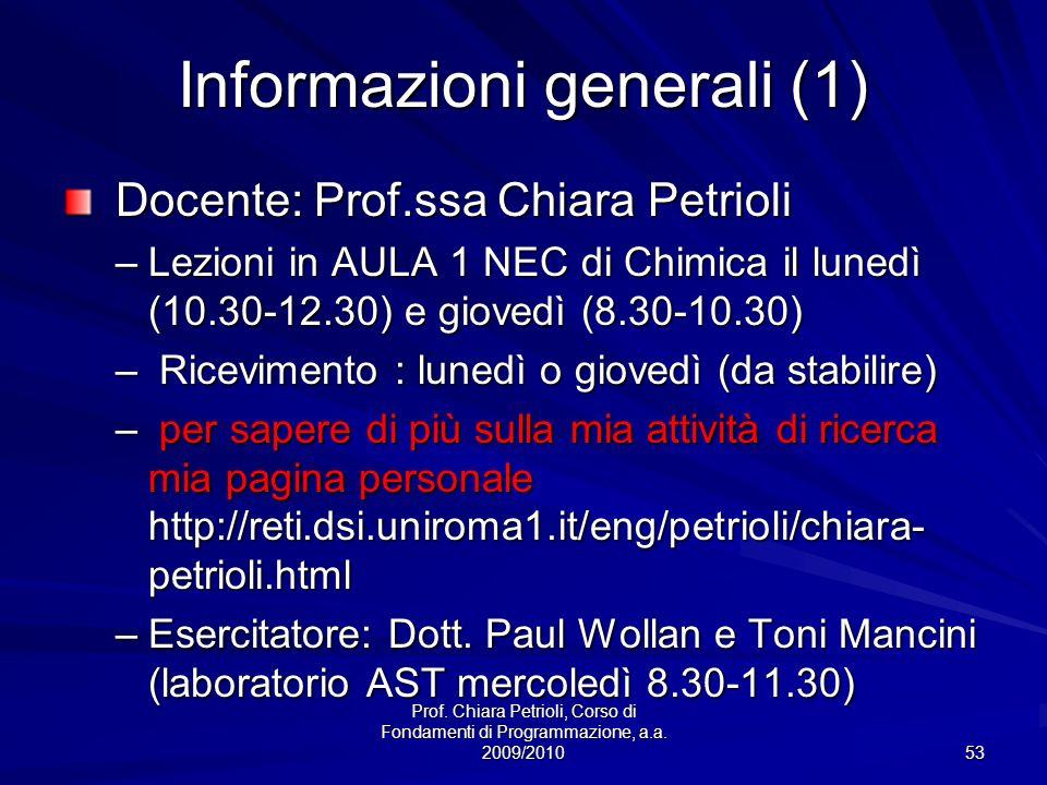 Prof. Chiara Petrioli, Corso di Fondamenti di Programmazione, a.a. 2009/2010 53 Informazioni generali (1) Docente: Prof.ssa Chiara Petrioli Docente: P