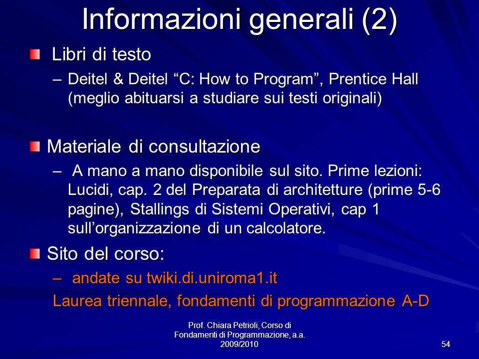 Prof. Chiara Petrioli, Corso di Fondamenti di Programmazione, a.a. 2009/2010 54 Informazioni generali (2) Libri di testo Libri di testo –Deitel & Deit