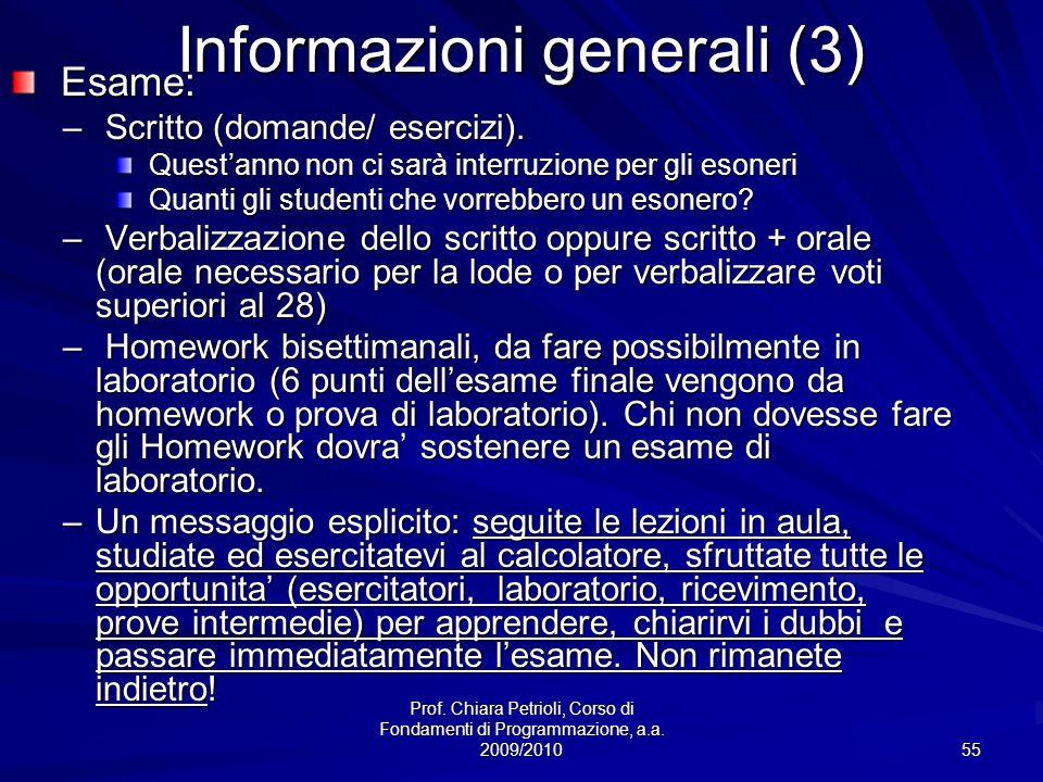 Prof. Chiara Petrioli, Corso di Fondamenti di Programmazione, a.a. 2009/2010 55 Informazioni generali (3) Esame: Esame: – Scritto (domande/ esercizi).