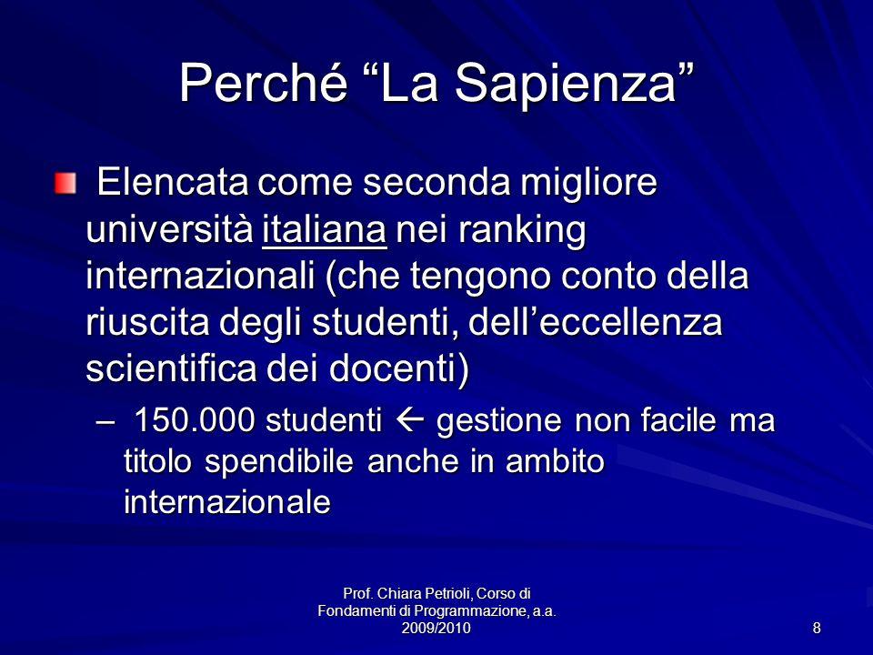 Prof. Chiara Petrioli, Corso di Fondamenti di Programmazione, a.a. 2009/2010 8 Perché La Sapienza Elencata come seconda migliore università italiana n