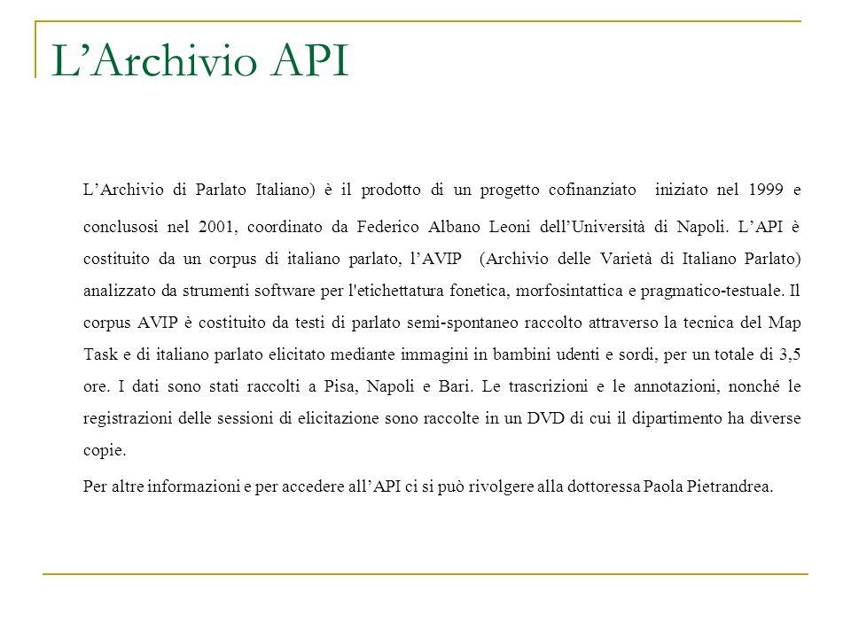 LArchivio API LArchivio di Parlato Italiano) è il prodotto di un progetto cofinanziato iniziato nel 1999 e conclusosi nel 2001, coordinato da Federico