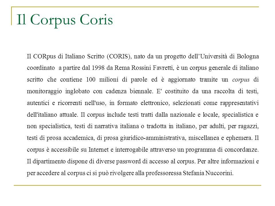 Il Corpus Coris Il CORpus di Italiano Scritto (CORIS), nato da un progetto dellUniversità di Bologna coordinato a partire dal 1998 da Rema Rossini Fav