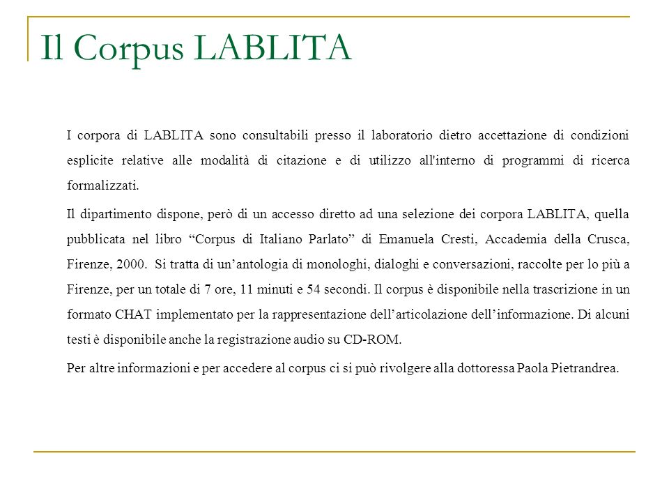 Il Corpus LABLITA I corpora di LABLITA sono consultabili presso il laboratorio dietro accettazione di condizioni esplicite relative alle modalità di c