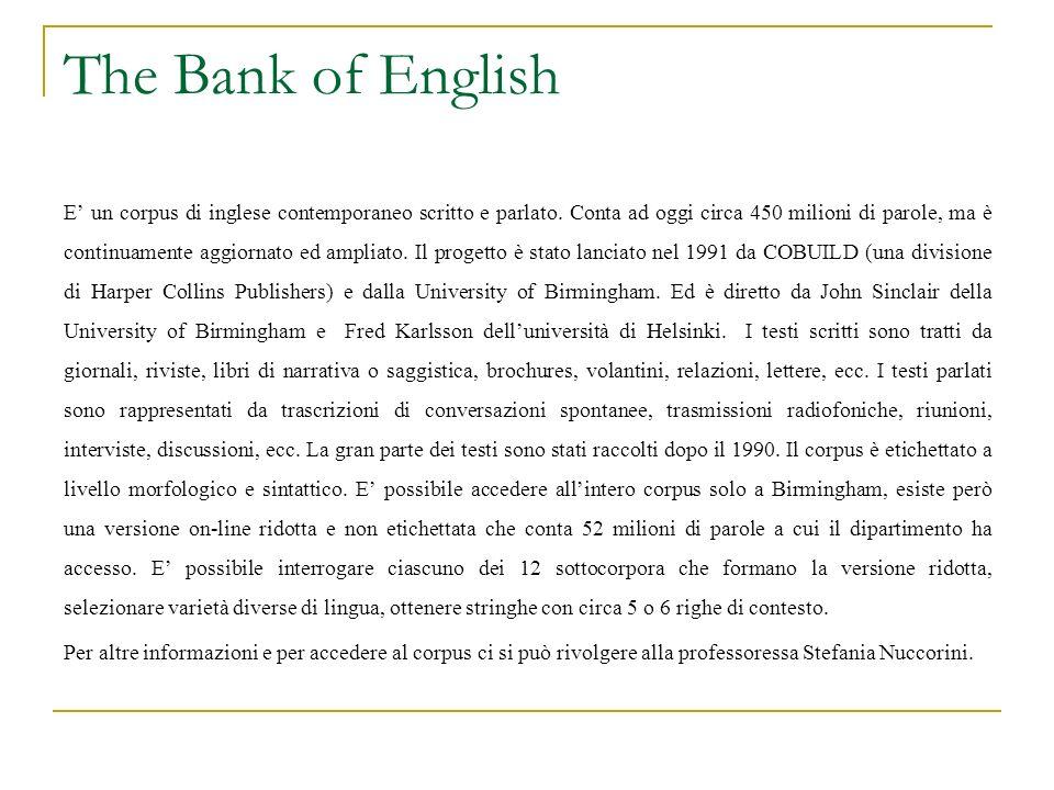 The Bank of English E un corpus di inglese contemporaneo scritto e parlato. Conta ad oggi circa 450 milioni di parole, ma è continuamente aggiornato e