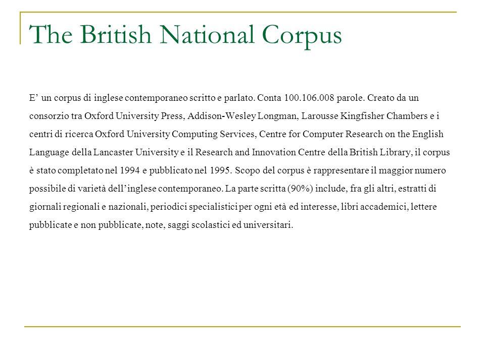 The British National Corpus E un corpus di inglese contemporaneo scritto e parlato. Conta 100.106.008 parole. Creato da un consorzio tra Oxford Univer