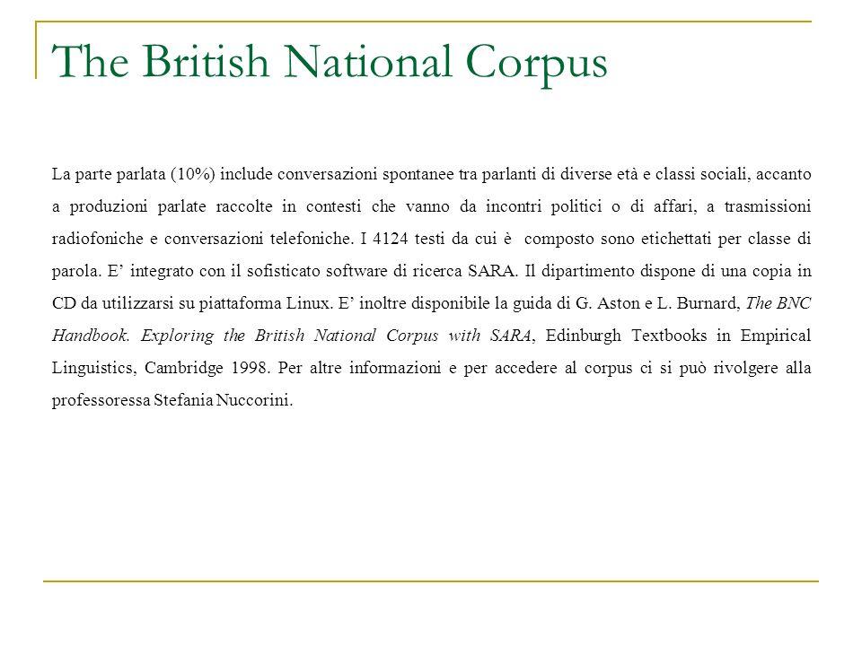 The British National Corpus La parte parlata (10%) include conversazioni spontanee tra parlanti di diverse età e classi sociali, accanto a produzioni