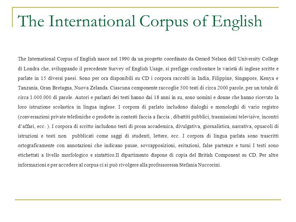 The International Corpus of English The International Corpus of English nasce nel 1990 da un progetto coordinato da Gerard Nelson dellUniversity Colle