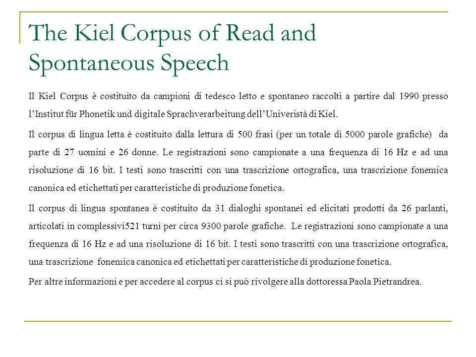 The Kiel Corpus of Read and Spontaneous Speech Il Kiel Corpus è costituito da campioni di tedesco letto e spontaneo raccolti a partire dal 1990 presso