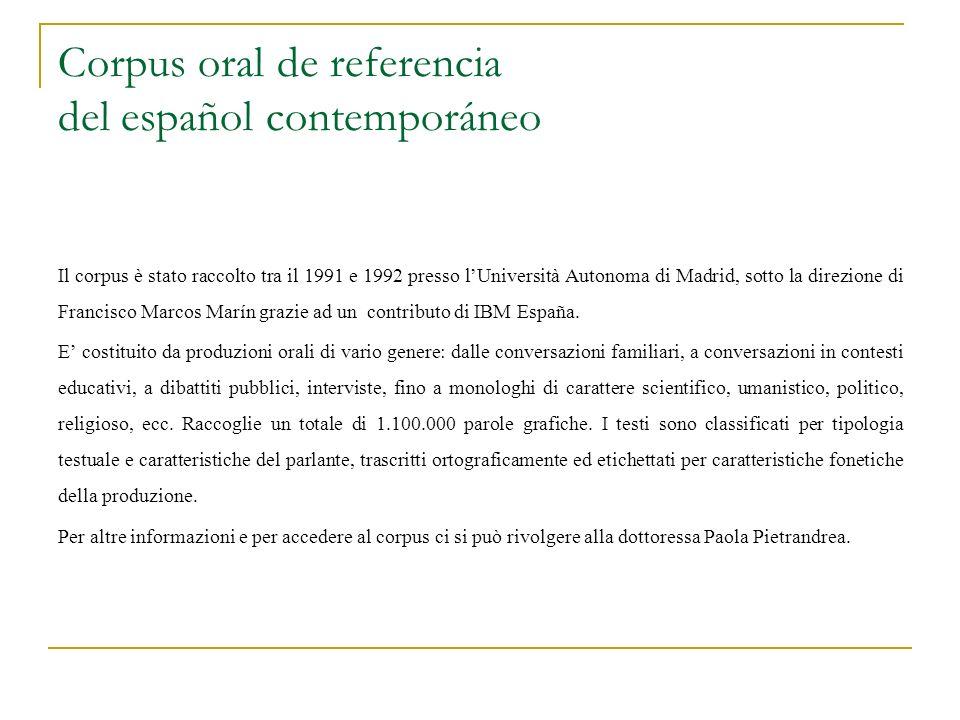 Corpus oral de referencia del español contemporáneo Il corpus è stato raccolto tra il 1991 e 1992 presso lUniversità Autonoma di Madrid, sotto la dire