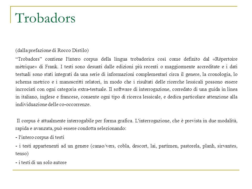 Trobadors (dalla prefazione di Rocco Distilo) Trobadors contiene l'intero corpus della lingua trobadorica così come definito dal «Répertoire mètrique»