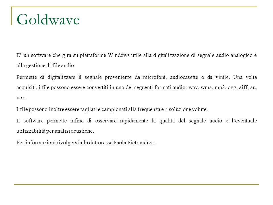 Goldwave E un software che gira su piattaforme Windows utile alla digitalizzazione di segnale audio analogico e alla gestione di file audio. Permette