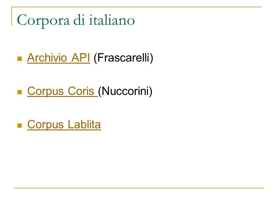 Corpora di italiano Archivio API (Frascarelli) Archivio API Corpus Coris (Nuccorini) Corpus Coris Corpus Lablita