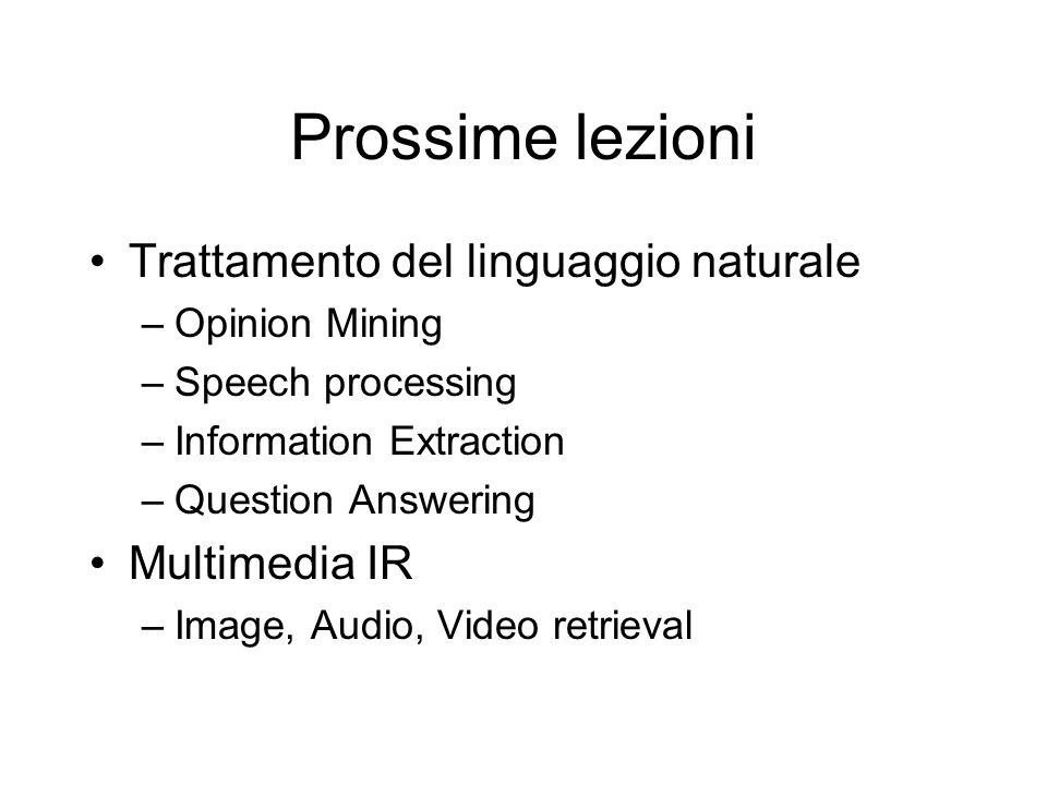 Prossime lezioni Trattamento del linguaggio naturale –Opinion Mining –Speech processing –Information Extraction –Question Answering Multimedia IR –Ima