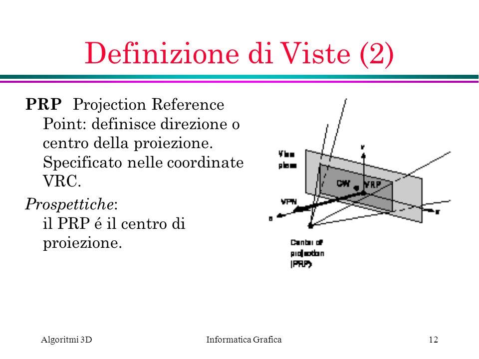 Informatica Grafica Algoritmi 3D12 Definizione di Viste (2) PRP Projection Reference Point: definisce direzione o centro della proiezione. Specificato